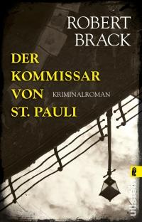 Robert Brack - Der Kommissar von St. Pauli (Ullstein, 2018)