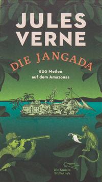 Jules Verne - Die Jangada (Die Andere Bibliothek, 2018)