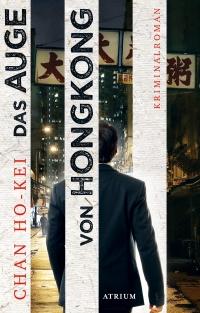 Chan Ho-Kei - Das Auge von Hongkong (Atrium Verlag, 2018)