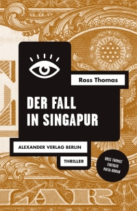 Ross Thomas - Der Fall in Singapur (Alexamder Verlag, 2019)