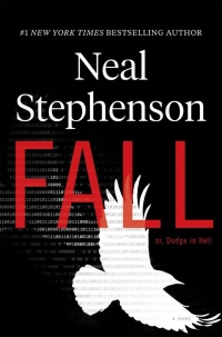 Neal Stephenson - Fall; or, Dodge in Hell (William Morrow, 2019)