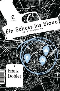 Franz Dobler - Ein Schuss ins Blaue (Tropen, 2019)