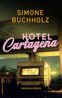 Simone Buchholz - Hotel Cartagena (Suhrkamp Nova, 2019)