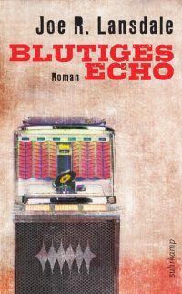 Joe R. Lansdale - Blutiges Echo (Suhrkamp, 2015)