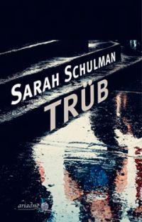 Sarah Schulman - Trüb (Ariadne Verlag, 2019)